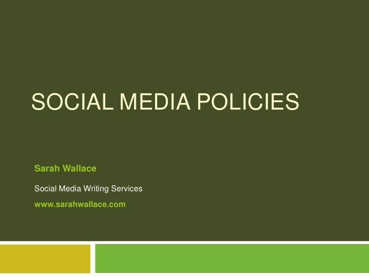Social Media Policies<br />Sarah WallaceSocial Media Writing Serviceswww.sarahwallace.com <br />