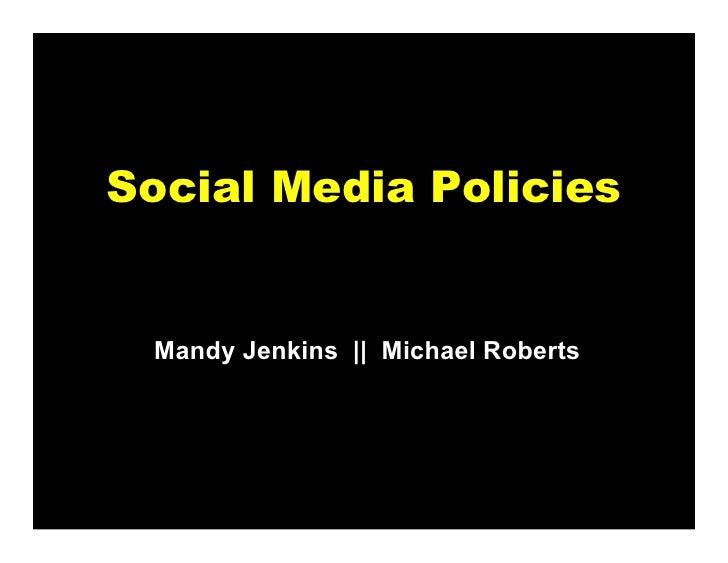 Social Media Policies Mandy Jenkins || Michael Roberts