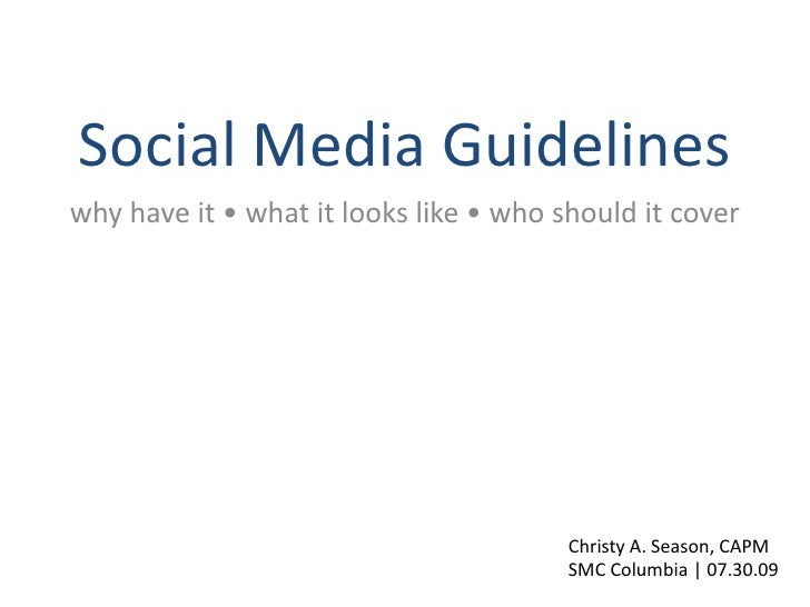 Social Media Guidelines<br />why have it • what it looks like • who should it cover<br />Christy A. Season, CAPM<br />SMC ...