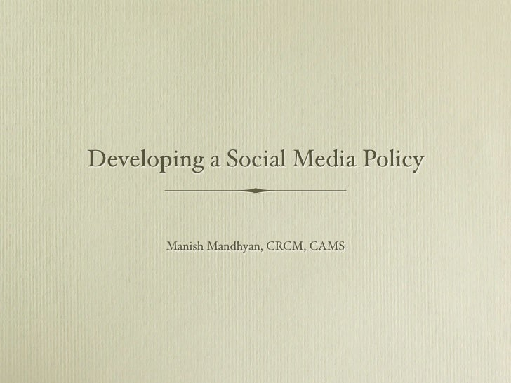 Developing a Social Media Policy          Manish Mandhyan, CRCM, CAMS