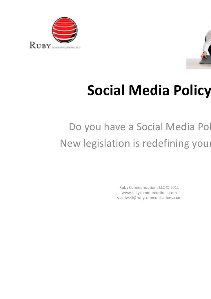Social Media Policy Do you have a Social Media Policy?New legislation is redefining your risks.              Ruby Communic...