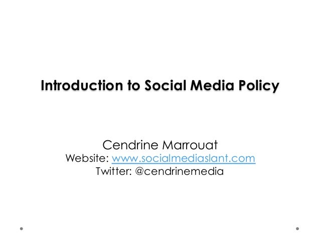 Introduction to Social Media Policy  Cendrine Marrouat  Website: www.socialmediaslant.com  Twitter: @cendrinemedia