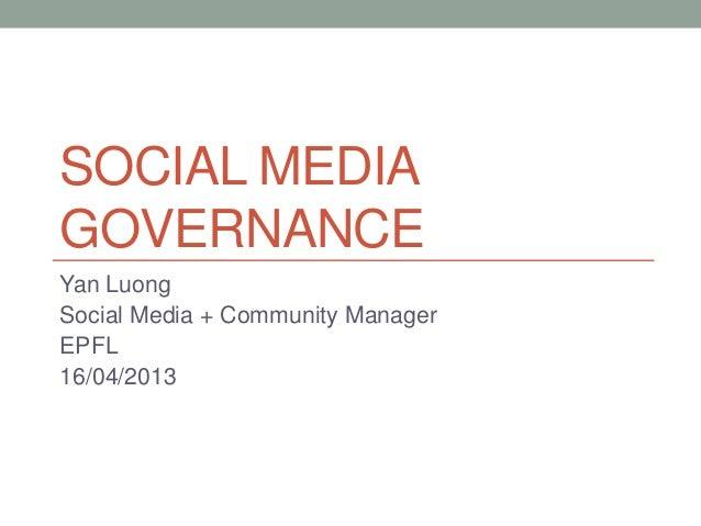 SOCIAL MEDIAGOVERNANCEYan LuongSocial Media + Community ManagerEPFL16/04/2013