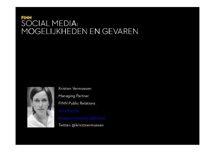 12.02.2010FINNSOCIAL MEDIA:MOGELIJKHEDEN EN GEVAREN       Kristien Vermoesen       Managing Partner       FINN Public Rela...