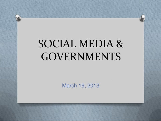 SOCIAL MEDIA &GOVERNMENTSMarch 19, 2013