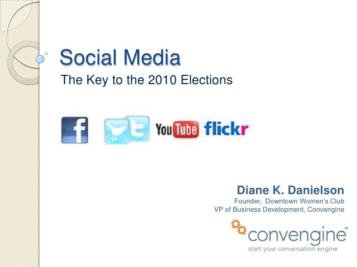Social Media<br />The Key to the 2010 Elections<br />Diane K. Danielson<br />Founder,  Downtown Women's Club<br />VP of Bu...