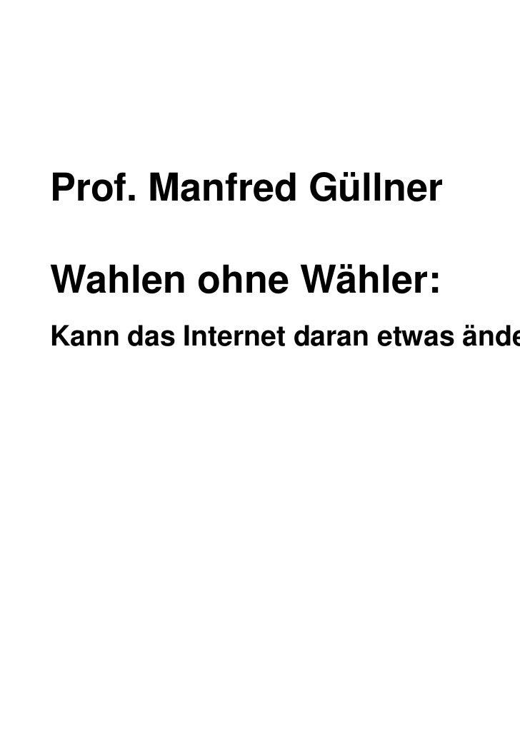 Prof. Manfred GüllnerWahlen ohne Wähler:Kann das Internet daran etwas ändern?                                        forsa...