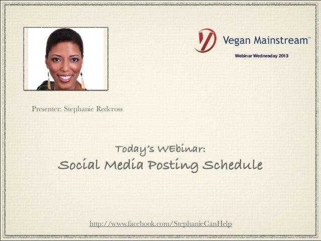 Webinar Wednesday 2013Presenter: Stephanie Redcross                          Today's WEbinar:        Social Media Posting ...