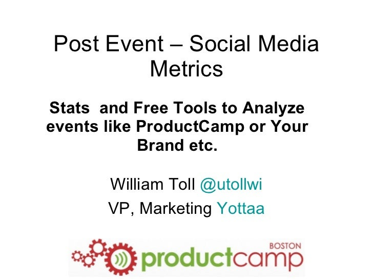 Post Event – Social Media Metrics Stats  and Free Tools to Analyze events like ProductCamp or Your Brand etc. William Toll...