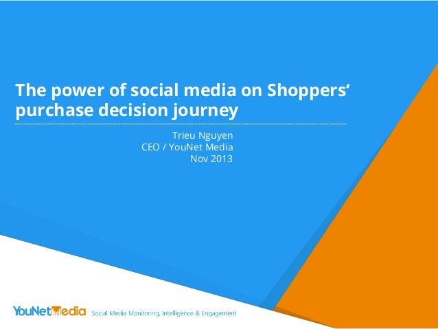 The power of social media on Shoppers' purchase decision journey Trieu Nguyen CEO / YouNet Media Nov 2013