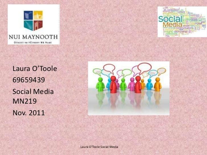 Laura O'Toole69659439Social MediaMN219Nov. 2011                Laura O'Toole Social Media