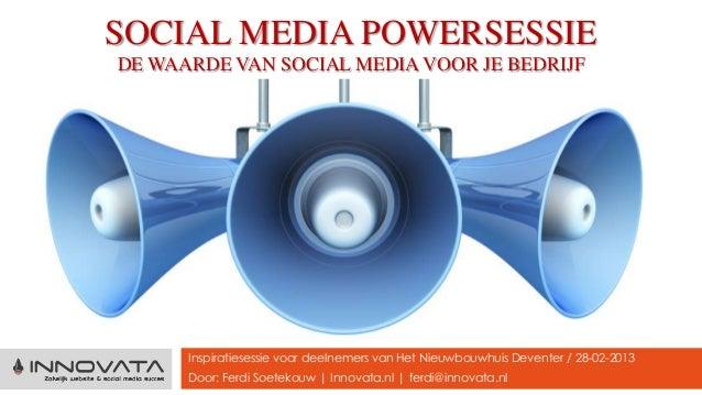 SOCIAL MEDIA POWERSESSIEDE WAARDE VAN SOCIAL MEDIA VOOR JE BEDRIJF      Inspiratiesessie voor deelnemers van Het Nieuwbouw...