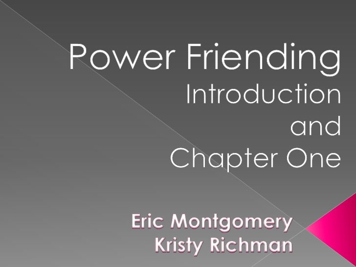 Power Friending            Introduction <br />  and <br />  Chapter One<br />Eric Montgomery Kristy Richman<br />