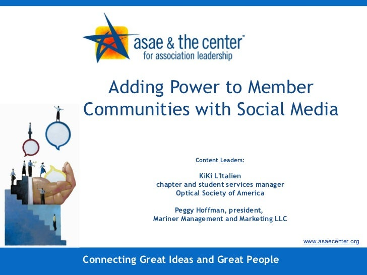 Adding Power to Member Communities with Social Media  Content Leaders: KiKi L'Italien chapter and student services manager...