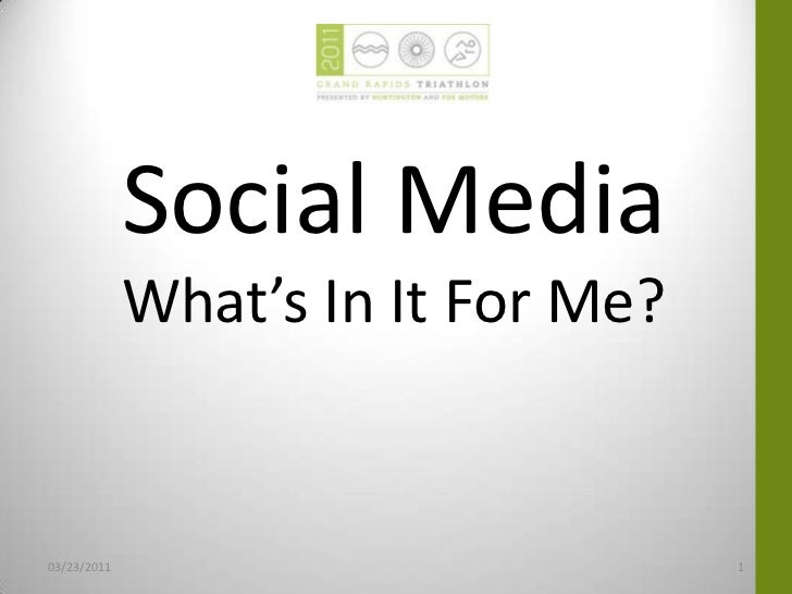 Social Media<br />What's In It For Me?<br />03/23/2011<br />1<br />