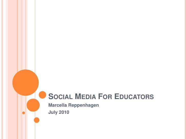 Social Media For Educators<br />Marcella Reppenhagen<br />July 2010<br />