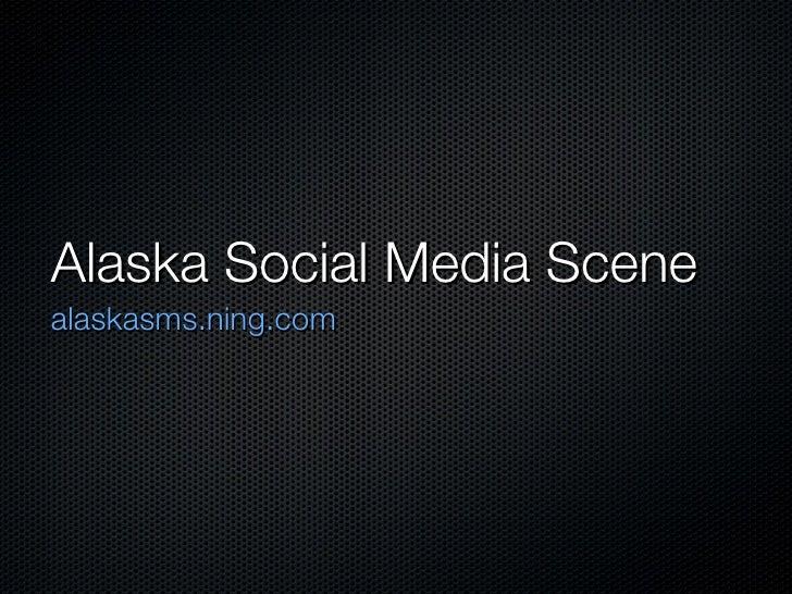 Alaska Social Media Scene <ul><li>alaskasms.ning.com </li></ul>