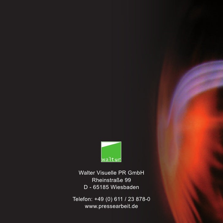 Walter Visuelle PR GmbH        Rheinstraße 99    D - 65185 Wiesbaden  Telefon: +49 (0) 611 / 23 878-0      www.pressearbei...