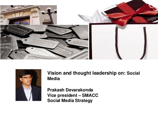 Vision and thought leadership on: SocialMediaPrakash DevarakondaVice president – SMACCSocial Media Strategy
