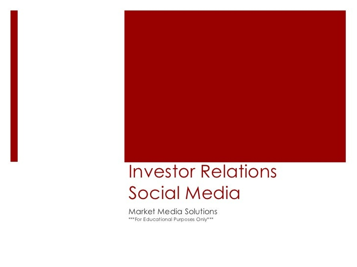 Investor Relations Social Media<br />Market Media Solutions<br />***For Educational Purposes Only***<br />