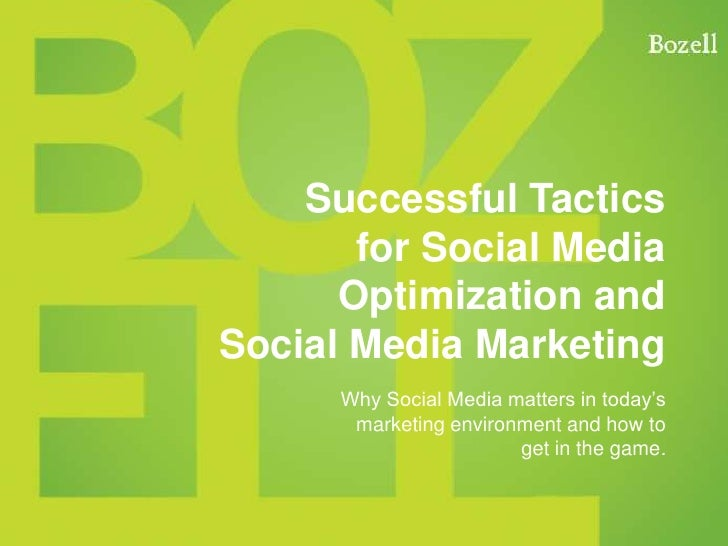 Successful Tacticsfor Social Media Optimization andSocial Media Marketing<br />Why Social Media matters in today's<br />ma...