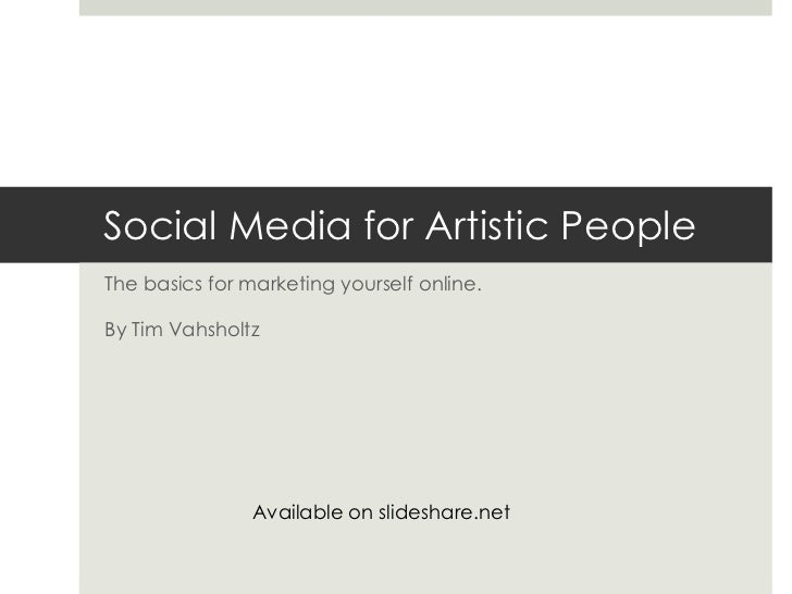 Social Media for Artistic People<br />The basics for marketing yourself online.<br />By Tim Vahsholtz<br />Available on sl...