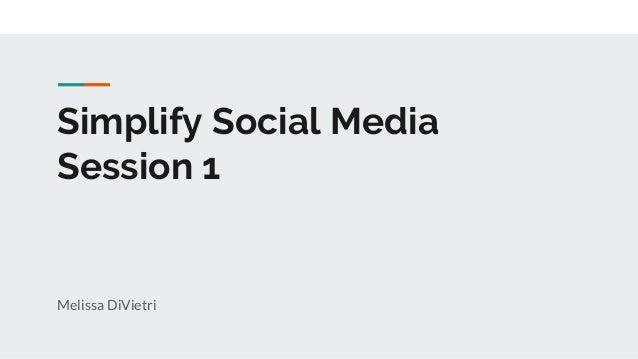 Simplify Social Media Session 1 Melissa DiVietri
