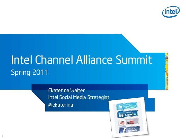 Intel Channel Alliance Summit    Spring 2011              Ekaterina Walter              Intel Social Media Strategist     ...