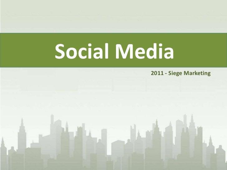 Social Media<br />2011 - Siege Marketing<br />