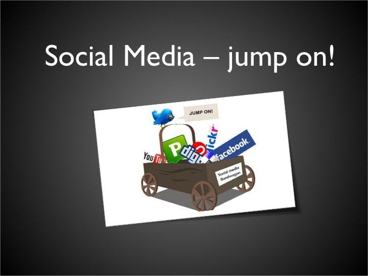 Social Media – jump on!