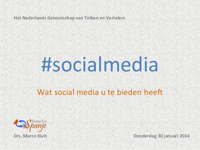 Het Nederlands Genootschap van Tolken en Vertalers  #socialmedia Wat social media u te bieden heeft  Drs. Marco Kivit  Don...