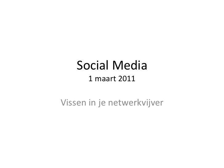 Social Media1 maart 2011<br />Vissen in je netwerkvijver<br />