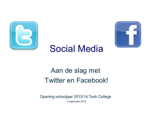 Social Media Aan de slag met Twitter en Facebook! Opening schooljaar 2013/14 Tech College 2 september 2013