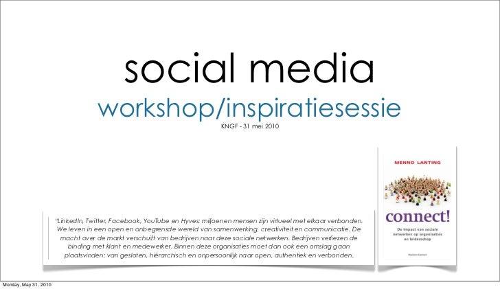 social media                                     workshop/inspiratiesessie               KNGF - 31 mei 2010               ...