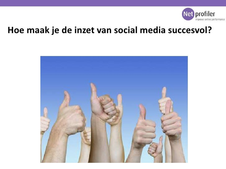 Hoe maak je de inzet van social media succesvol? <br />