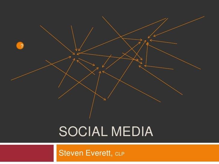 ?         SOCIAL MEDIA     Steven Everett, CLP
