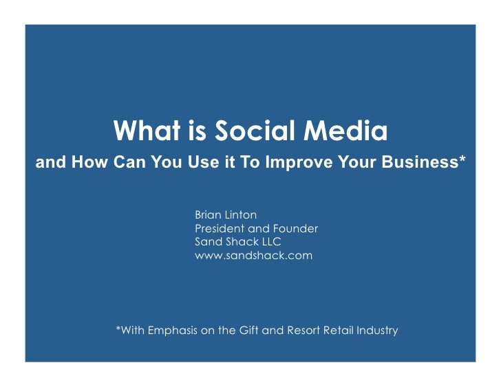 What is Social Media and How Can You Use it To Improve Your Business*                      Brian Linton                   ...