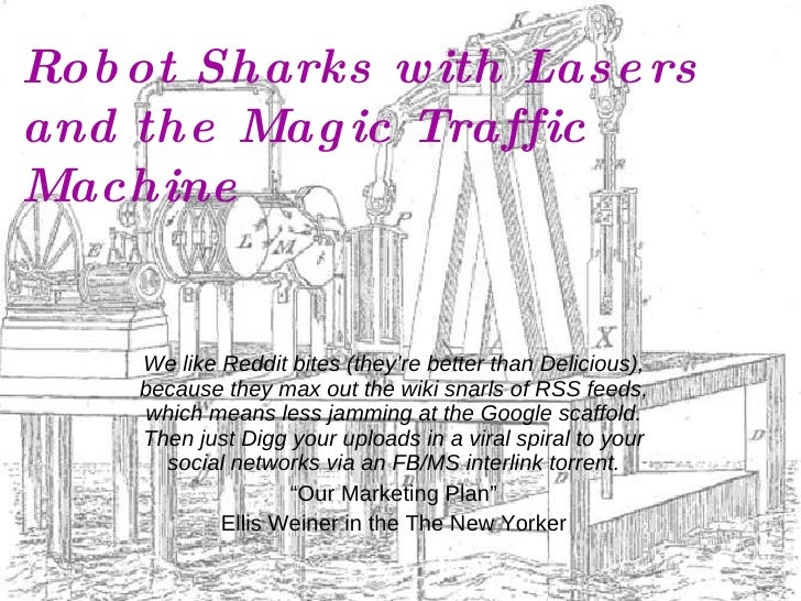 Robot Sharks with Lasers and the Magic Traffic Machine We like Reddit bites (they're better than Delicious), because they ...