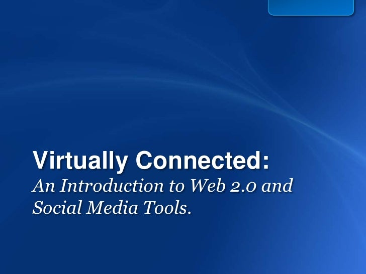 Virtually Connected: An Introduction to Web 2.0 and Social Media Tools.<br />