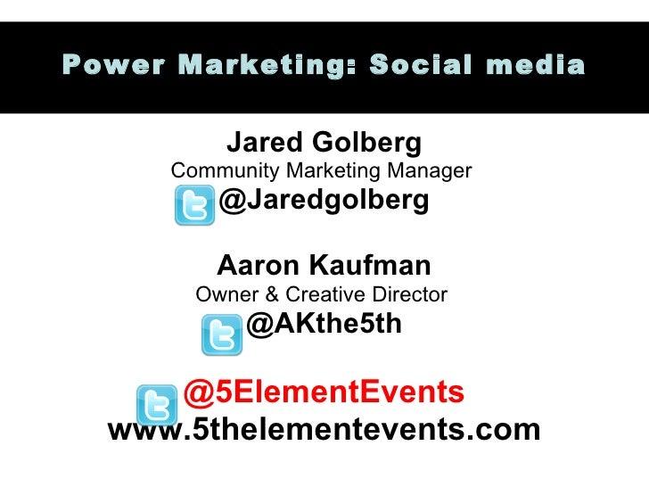 Jared Golberg Community Marketing Manager  @Jaredgolberg Aaron Kaufman Owner & Creative Director  @AKthe5th @5ElementEvent...