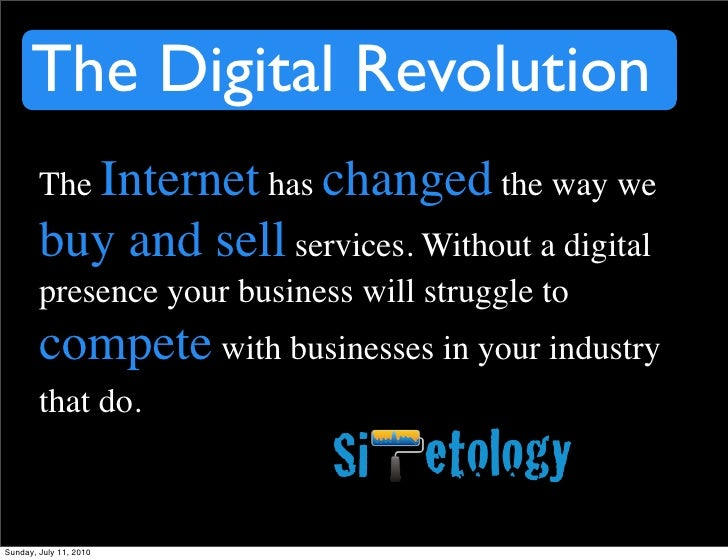 The Digital Revolution         The Internet has changed the way we         buy and sell services. Without a digital       ...