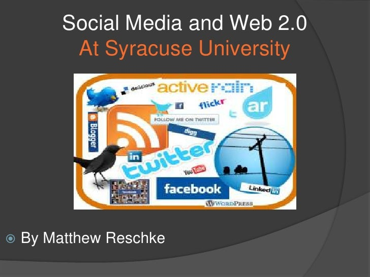 Social Media and Web 2.0At Syracuse University <br />By Matthew Reschke<br />