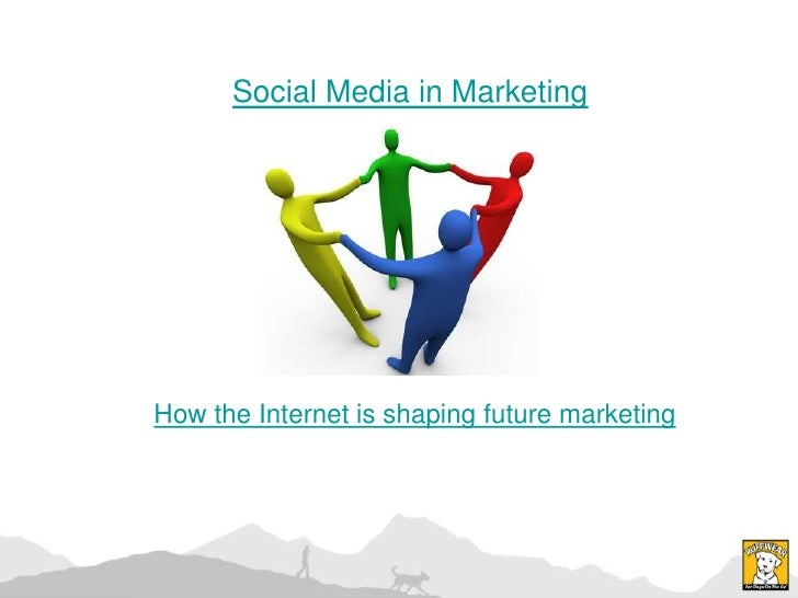 Social Media in Marketing<br />How the Internet is shaping future marketing<br />