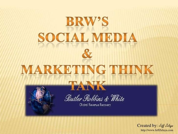 BRW's <br />Social Media <br />& <br />Marketing Think Tank<br />Created by: Jeff Zelaya<br />http://www.JeffZelaya.com <b...