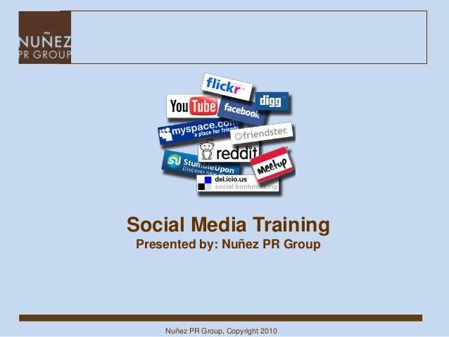 Nuñez PR Group, Copyright 2010 Social Media Training Presented by: Nuñez PR Group