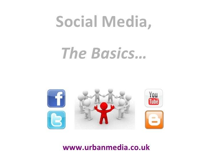 Social Media, The Basics… www.urbanmedia.co.uk