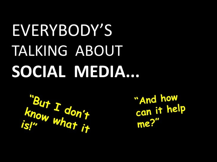 "EVERYBODY'S<br />TALKING  ABOUT<br />SOCIAL  MEDIA...<br />""And how can it help me?""<br />""But I don't know what it is!""<b..."