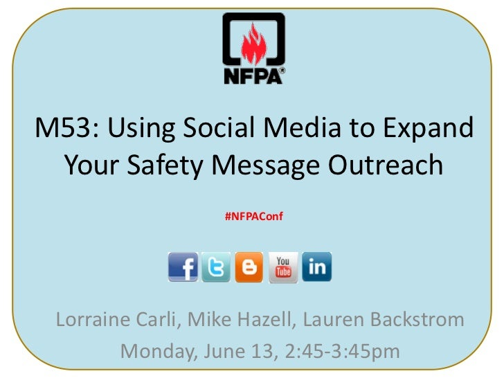 M53: Using Social Media to Expand Your Safety Message Outreach<br />#NFPAConf<br />Lorraine Carli, Mike Hazell, Lauren Bac...