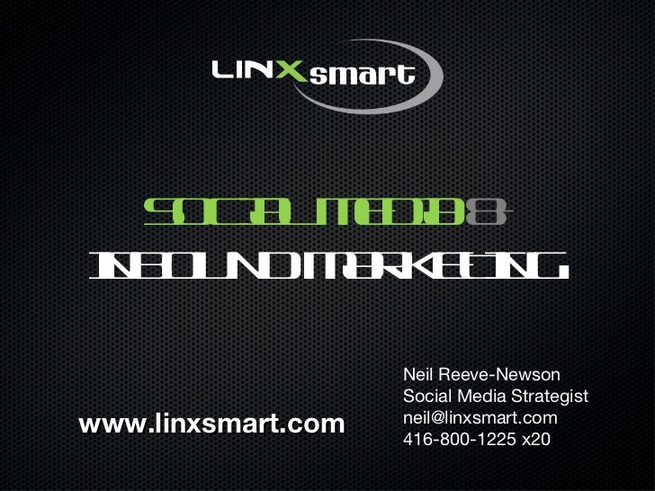 SOCIAL MEDIA  &   INBOUND MARKETING Neil Reeve-Newson Social Media Strategist neil@linxsmart.com  416-800-1225 x20 www.lin...