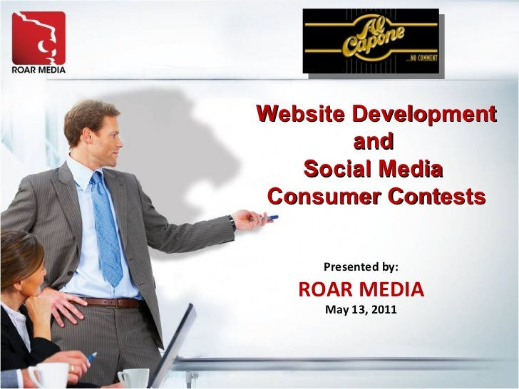 Presented by: ROAR MEDIA May 13, 2011 Website Development and  Social Media  Consumer Contests